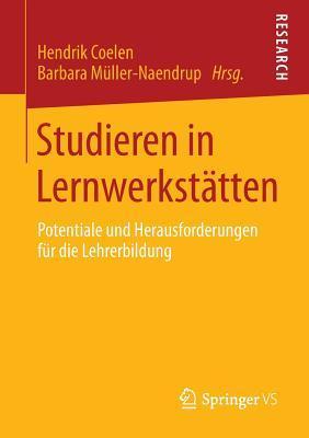 Studieren in Lernwerkstatten: Potentiale Und Herausforderungen Fur Die Lehrerbildung Hendrik Coelen