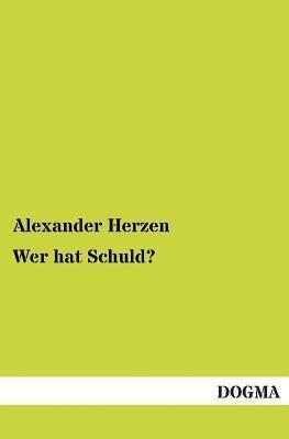 Wer Hat Schuld?  by  Alexander Herzen
