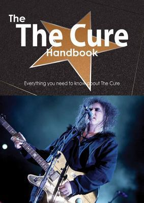 The the Cure Handbook - Everything You Need to Know about the Cure  by  Emily Smith