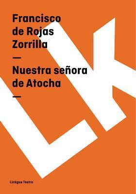 Nuestra Senora de Atocha  by  Francisco de Rojas Zorrilla