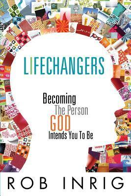 Lifechangers  by  Rob Inrig