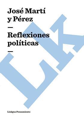 Reflexiones Politicas  by  José Martí