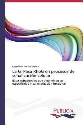 La Gtpasa Rhog En Procesos de Senalizacion Celular  by  Prieto Sanchez Rosario M