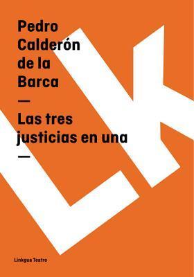 Las Tres Justicias En Una  by  Pedro Calderón de la Barca