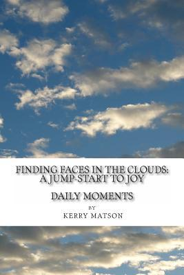 Finding Faces in the Clouds: A Jump-Start to Joy Kerry Matson