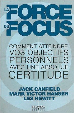 La Force du Focus : Comment atteindre vos objectifs personnels avec une absolue certitude  by  Jack Canfield