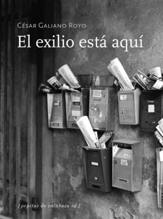 El exilio está aquí  by  César Galiano Royo