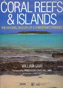 Coral Reefs and Islands: The Natural History of a Threatened Paradise William Gray