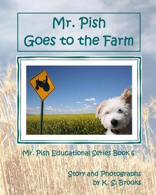 Mr. Pish Goes to the Farm K.S. Brooks
