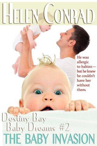 The Baby Invasion (Destiny Bay: Baby Dreams, #2) Helen Conrad