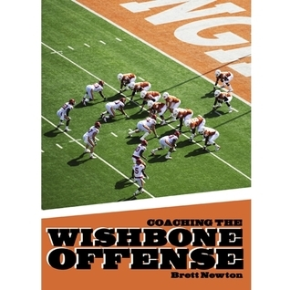 Coaching the Wishbone Offense Brett Newton