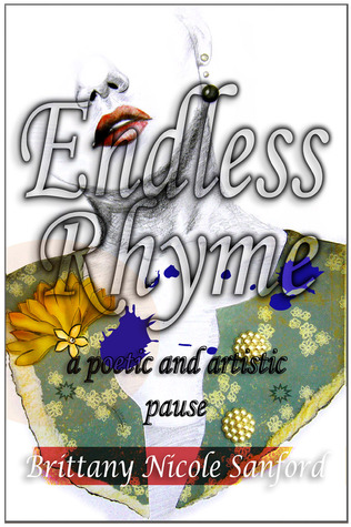 Endless Rhyme: A Poetic and Artistic Pause Brittany Nicole Sanford
