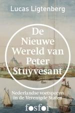 De Nieuwe Wereld Van Peter Stuyvesant: Nederlandse Voetsporen in de Verenigde Staten Lucas Ligtenberg