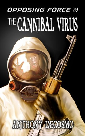 The Cannibal Virus (Opposing Forces, #2) Anthony DeCosmo