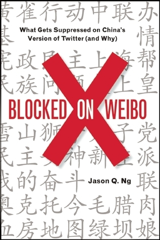 Blocked on Weibo: What Gets Suppressed on Chinas Version of Twitter  by  Jason Q. Ng