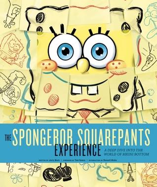 The SpongeBob SquarePants Experience: A Deep Dive into the World of Bikini Bottom  by  Jerry Beck