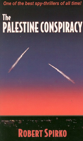 The Palestine Conspiracy  by  Robert Spirko