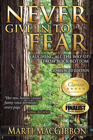 Never Give in to Fear: Laughing All the Way Up From Rock Bottom Marti MacGibbon