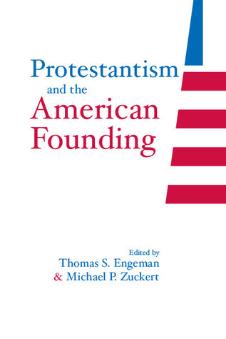 Protestantism And The American Founding  by  Thomas S. Engeman