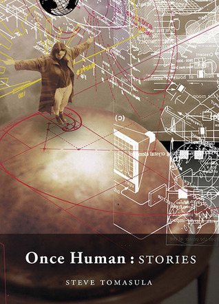 Once Human: Stories  by  Steve Tomasula