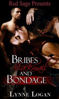 Bribes, Blackmail and Bondage Lynne Logan