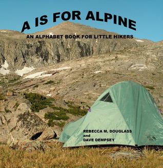 A is for Alpine: An Alphabet Book for Little Hikers Rebecca Douglass