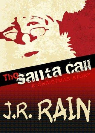 The Santa Call : A Christmas Story J.R. Rain