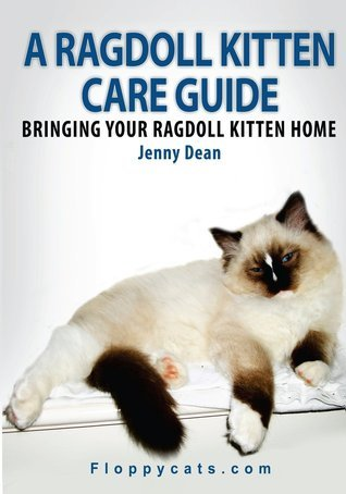 A Ragdoll Kitten Care Guide: Bringing Your Ragdoll Kitten Home  by  Jenny Dean