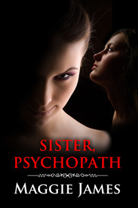 Sister Psychopath Maggie James