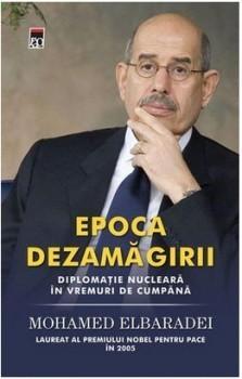 Epoca dezamagirii. Diplomatie nucleara in vremuri de cumpana  by  Mohamed ElBaradei