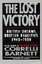 The Lost Victory: British Dreams, British Realities 1945-1950  by  Correlli Barnett