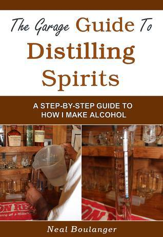 The Garage Guide to Distilling Spirits  by  Neal Boulanger