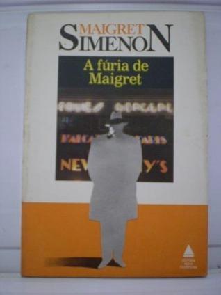 A Fúria de Maigret: um caso do comissário Maigret  by  Georges Simenon