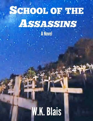School of the Assassins: A Novel W.K. Blais
