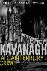 A Canterbury Crime (Belinda Lawrence Murder Mystery #4)  by  Brian Kavanagh