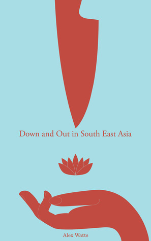 Down And Out In South East Asia  by  Alex Watts