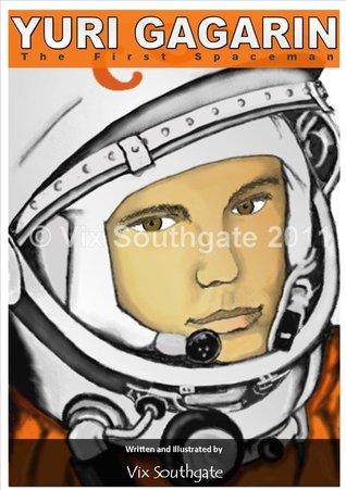 Yuri Gagarin – The First Spaceman  by  Vix Southgate