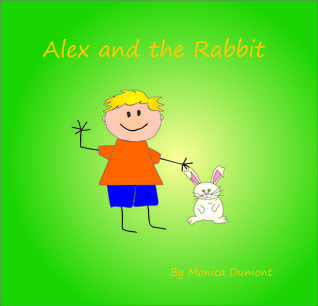 Alex and the Rabbit: A story designed to teach children a simple technique that helps them stay calm and centered in times of stress.  by  Monica Dumont