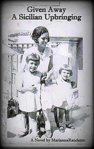 Given Away, A Sicilian Upbringing Marianna Randazzo