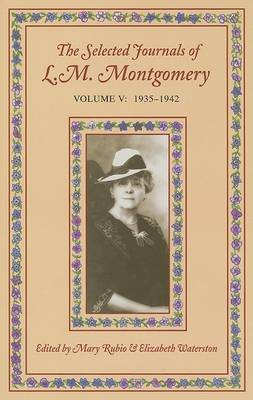 The Selected Journals Of L. M. Montgomery, Volume V (1935-1942) L.M. Montgomery