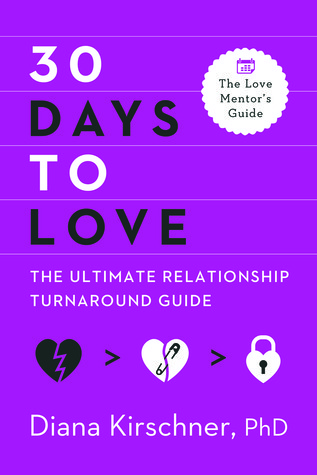 30 Days to Love: The Ultimate Relationship Turnaround Guide Diana Kirschner