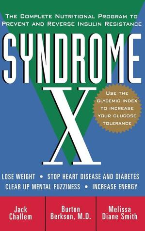 Syndrome X: The Complete Nutritional Program to Prevent and Reverse Insulin Resistance Burt Berkson