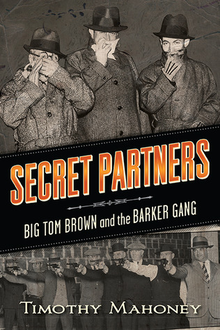 Secret Partners: Big Tom Brown and the Barker Gang  by  Timothy Mahoney