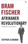 Bram Fischer  Afrikaner Revolutionary Stephen Clingman