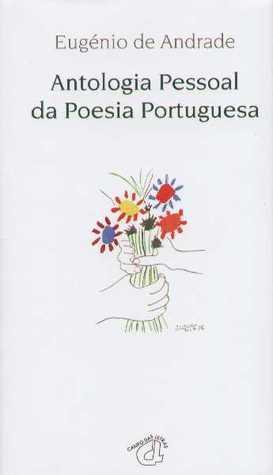Antologia Pessoal Da Poesia Portuguesa  by  Eugénio de Andrade