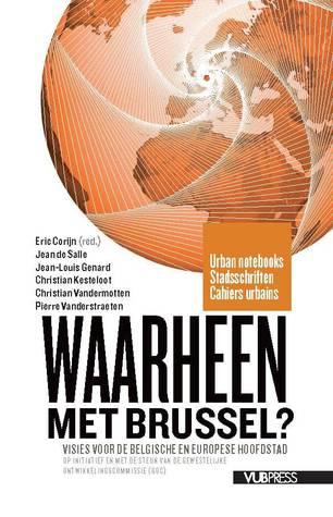 Waarheen met Brussel? Toekomstperspectieven voor de Belgische en Europese hoofdstad  by  Eric Corijn