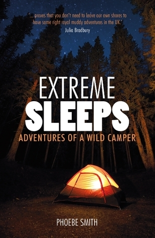 Extreme Sleeps: Adventures of a Wild Camper  by  Phoebe  Smith