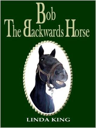 Bob The Backwards Horse Linda King