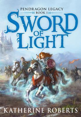 Sword of Light (Pendragon Legacy, #1)  by  Katherine Roberts