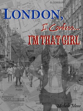 London, I Confess... Im That Girl Michele Mene